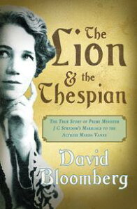 The Lion and the ThespianThe True Story of Prime Minister JG Strydom's Marriage to the Actress Marda Vanne【電子書籍】[ David Bloomberg ]