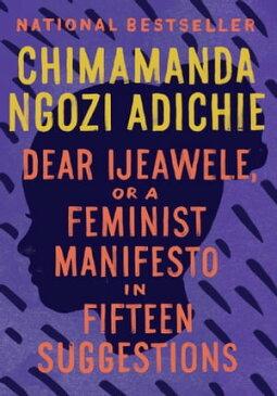 Dear Ijeawele, or A Feminist Manifesto in Fifteen Suggestions【電子書籍】[ Chimamanda Ngozi Adichie ]