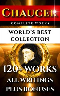 Chaucer Complete Works ? World's Best Collection120+ Works ? All Geoffrey Chaucer's Poems, Poetry, Stories, Canterbury Tales, Major and Minor Works Plus Annotations, Biography & All Additional Chaucerian Works【電子書籍】[ Geoffrey Chaucer ]