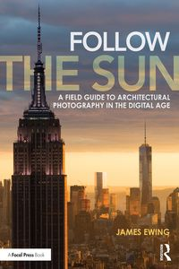 Follow the SunA Field Guide to Architectural Photography in the Digital Age【電子書籍】[ James Ewing ]
