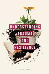Understanding Trauma and Resilience【電子書籍】[ Louise Harms ]