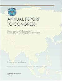 Military and Security Developments Involving the People's Republic of China 2013 Annual Report to Congress【電子書籍】[ United States Government US Army ]