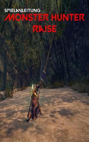 Monster Hunter Rise: Vollst?ndige Anleitung f?r Tipps, Tricks sowie allgemeine und erweiterte Hilfe【電子書籍】[ David Jones ]