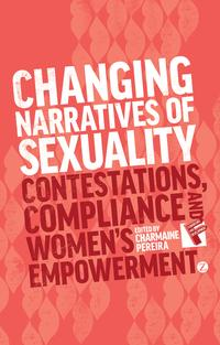 Changing Narratives of SexualityContestations, Compliance and Womens Empowerment【電子書籍】[ Susie Jolly ]