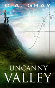 Uncanny Valley: The Uncanny Valley Trilogy, Book 1【電子書籍】[ C.A. Gray ]