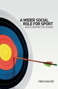 A Wider Social Role for SportWho's Keeping the Score?【電子書籍】[ Fred Coalter ]