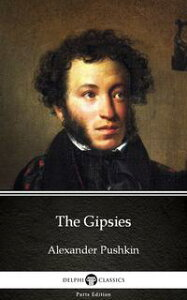 The Gipsies by Alexander Pushkin - Delphi Classics (Illustrated)【電子書籍】[ Alexander Pushkin ]