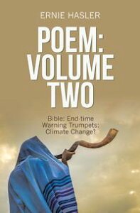 Poem: Volume TwoBible: End-Time Warning Trumpets: Climate Change?【電子書籍】[ Ernie Hasler ]