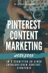 Pinterest Content Marketing Workbook. In 5 Schritten zu einer erfolgreichen Content-Strategie【電子書籍】[ Melanie Grundmann ]