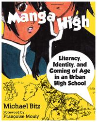 Manga HighLiteracy, Identity, and Coming of Age in an Urban High School【電子書籍】[ Michael Bitz ]