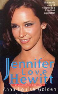 Jennifer Love HewittAn Unauthorized Biography【電子書籍】[ Anna Louise Golden ]