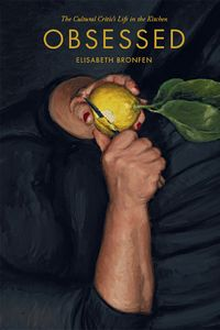 ObsessedThe Cultural Critic's Life in the Kitchen【電子書籍】[ Elisabeth Bronfen ]