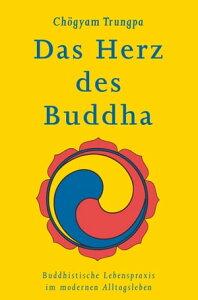 Das Herz des BuddhaBuddhistische Lebenspraxis im modernen Alltagsleben【電子書籍】[ Ch?gyam Trungpa ]