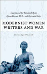 Modernist Women Writers and WarTrauma and the Female Body in Djuna Barnes, H.D., and Gertrude Stein【電子書籍】[ Julie Goodspeed-Chadwick ]