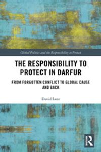The Responsibility to Protect in DarfurFrom Forgotten Conflict to Global Cause and Back【電子書籍】[ David Lanz ]