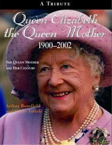 Queen Elizabeth, The Queen Mother 1900-2002An Illustrated Biography of Queen Elizabeth the Queen Mother【電子書籍】[ Arthur Bousfield ]
