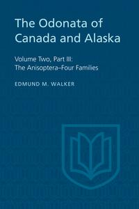 The Odonata of Canada and AlaskaVolume Two, Part III: The Anisoptera?Four Families【電子書籍】[ Edmund Walker ]