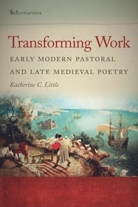 Transforming WorkEarly Modern Pastoral and Late Medieval Poetry【電子書籍】[ Katherine C. Little ]