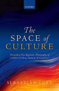 The Space of CultureTowards a Neo-Kantian Philosophy of Culture (Cohen, Natorp, and Cassirer)【電子書籍】[ Sebastian Luft ]