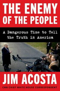 The Enemy of the PeopleA Dangerous Time to Tell the Truth in America【電子書籍】[ Jim Acosta ]