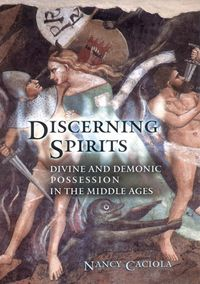 Discerning SpiritsDivine and Demonic Possession in the Middle Ages【電子書籍】[ Nancy Mandeville Caciola ]