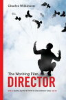 The Working Film Director-2nd edition How To Arrive, Survive and Thrive in the Director's Chair【電子書籍】[ Charles Wilkinson ]