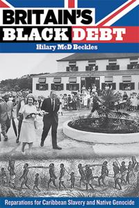 Britain's Black Debt: Reparations for Caribbean Slavery and Native Genocide【電子書籍】[ Hilary McD. Beckles ]