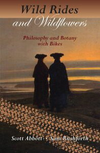 Wild Rides and WildflowersPhilosophy and Botany with Bikes【電子書籍】[ Scott Abbott ]