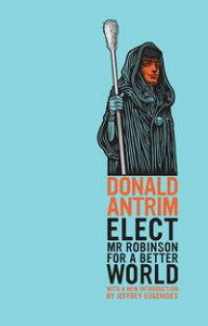 Elect Mr Robinson for a Better World【電子書籍】[ Donald Antrim ]