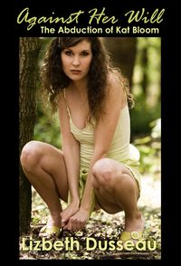 Against Her WillThe Abduction of Kat Bloom【電子書籍】[ Lizbeth Dusseau ]