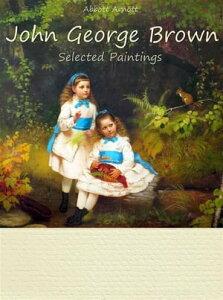 John George Brown: Selected Paintings (Colour Plates)【電子書籍】[ Abbott Arnott ]