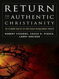 Return to Authentic Christianity: An In-depth look at 12 Vital Issues Facing Today's Church【電子書籍】[ Robert Stearns ]
