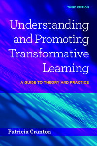 Understanding and Promoting Transformative LearningA Guide to Theory and Practice【電子書籍】[ Patricia Cranton ]