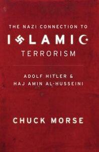 The Nazi Connection to Islamic TerrorismAdolf Hitler and Haj Amin Al-Husseini【電子書籍】[ Chuck Morse ]