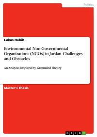 Environmental Non-Governmental Organizations (NGOs) in Jordan. Challenges and ObstaclesAn Analysis Inspired by Grounded Theory【電子書籍】[ Lukas Habib ]
