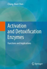 Activation and Detoxification EnzymesFunctions and Implications【電子書籍】[ Chang-Hwei Chen ]