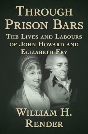 洋書, FICTION & LITERATURE Through Prison Bars The Lives and Labours of John Howard and Elizabeth Fry William H. Render