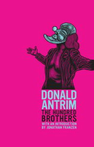 The Hundred Brothers【電子書籍】[ Donald Antrim ]