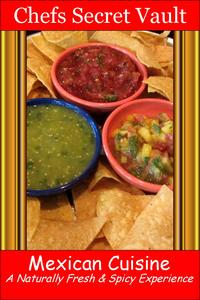Mexican Cuisine: A Naturally Fresh & Spicy Experience【電子書籍】[ Chefs Secret Vault ]