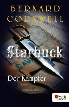 Starbuck: Der K?mpfer【電子書籍】[ Bernard Cornwell ]