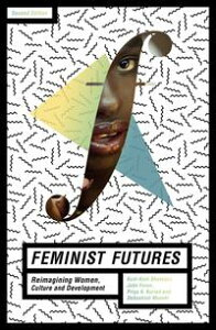 Feminist FuturesReimagining Women, Culture and Development【電子書籍】[ Amy Lind ]
