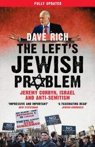 The Left's Jewish ProblemJeremy Corbyn, Israel and Anti-Semitism【電子書籍】[ Dave Rich ]