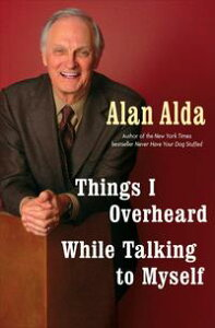 Things I Overheard While Talking to Myself【電子書籍】[ Alan Alda ]