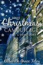 Some Christmas Camouflage: A Short Story【電子書籍】[ Elisabeth Grace Foley ]
