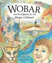 Wobar and the Quest for the Magic Calumet【電子書籍】[ Henry Homeyer ]
