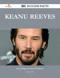 Keanu Reeves 204 Success Facts - Everything you need to know about Keanu Reeves【電子書籍】[ Margaret Bray ]