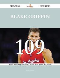 Blake Griffin 109 Success Secrets - 109 Most Asked Questions On Blake Griffin - What You Need To Know【電子書籍】[ Kevin Greene ]