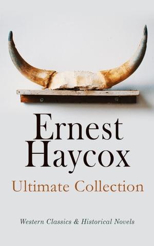 洋書, FICTION & LITERTURE Ernest Haycox - Ultimate Collection: Western Classics Historical Novels Burnt Creek Stories, Murder on the Frontier, Trouble Shooter, Stories From the American Revolution Ernest Haycox