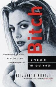 BitchIn Praise of Difficult Women【電子書籍】[ Elizabeth Wurtzel ]