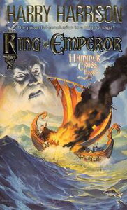 King and EmperorThe Hammer and the Cross, Book Three【電子書籍】[ Harry Harrison ]